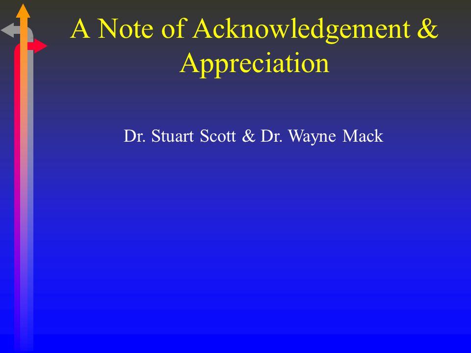 A Note of Acknowledgement & Appreciation Dr. Stuart Scott & Dr. Wayne Mack