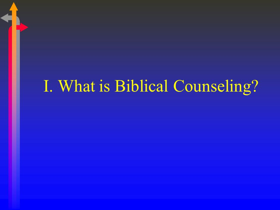 I. What is Biblical Counseling?