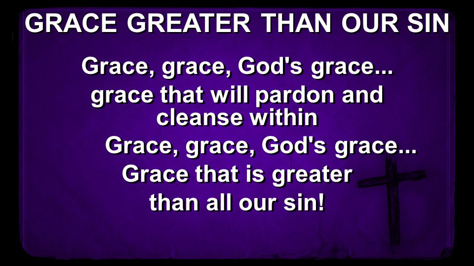 Grace, grace, God's grace... grace that will pardon and cleanse within Grace, grace, God's grace... Grace that is greater than all our sin! Grace, gra