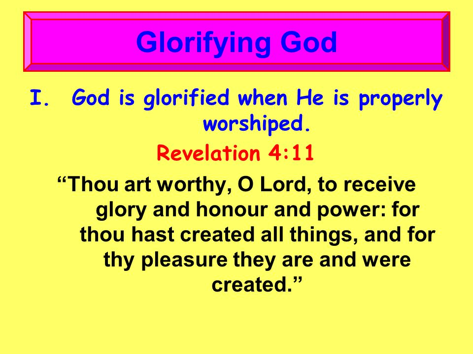 I.God is glorified when He is properly worshiped.