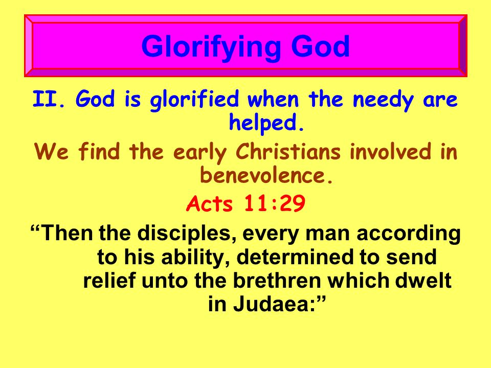 II. God is glorified when the needy are helped.