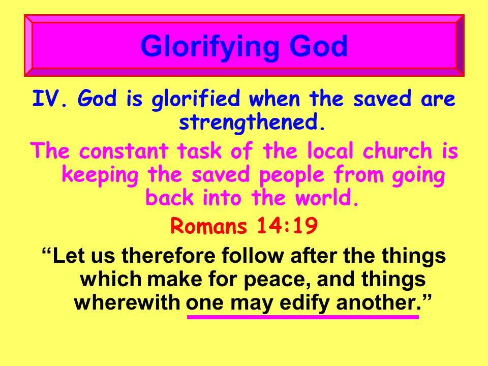 IV. God is glorified when the saved are strengthened.
