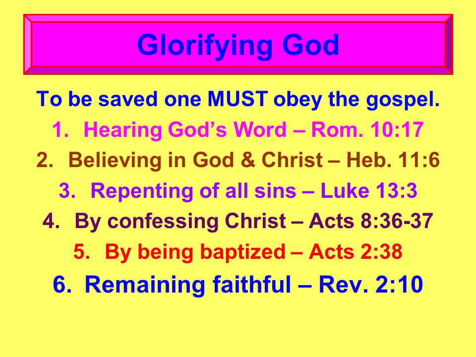 To be saved one MUST obey the gospel. 1.Hearing God's Word – Rom.