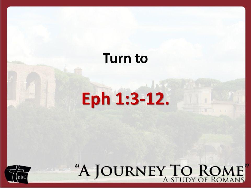 Turn to Eph 1:3-12.