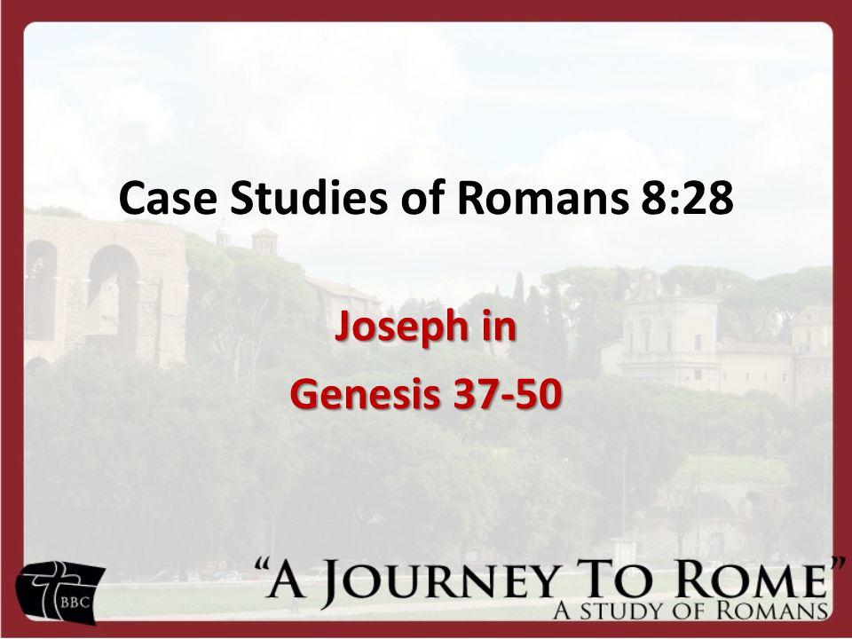 Case Studies of Romans 8:28 Joseph in Genesis 37-50