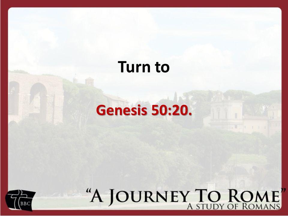 Turn to Genesis 50:20.