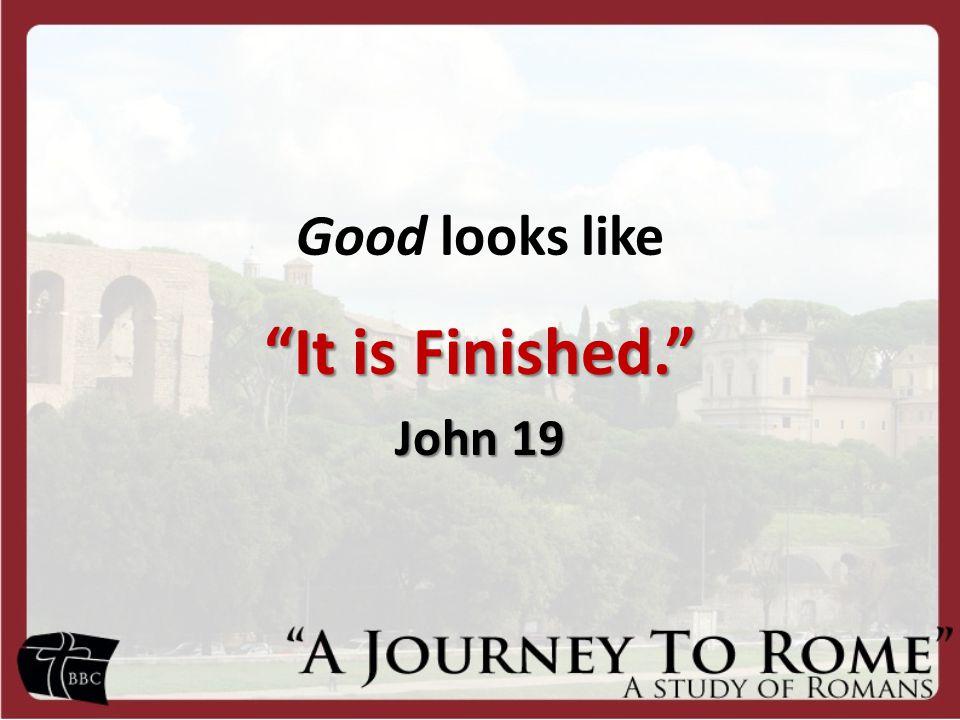 Good looks like It is Finished. John 19