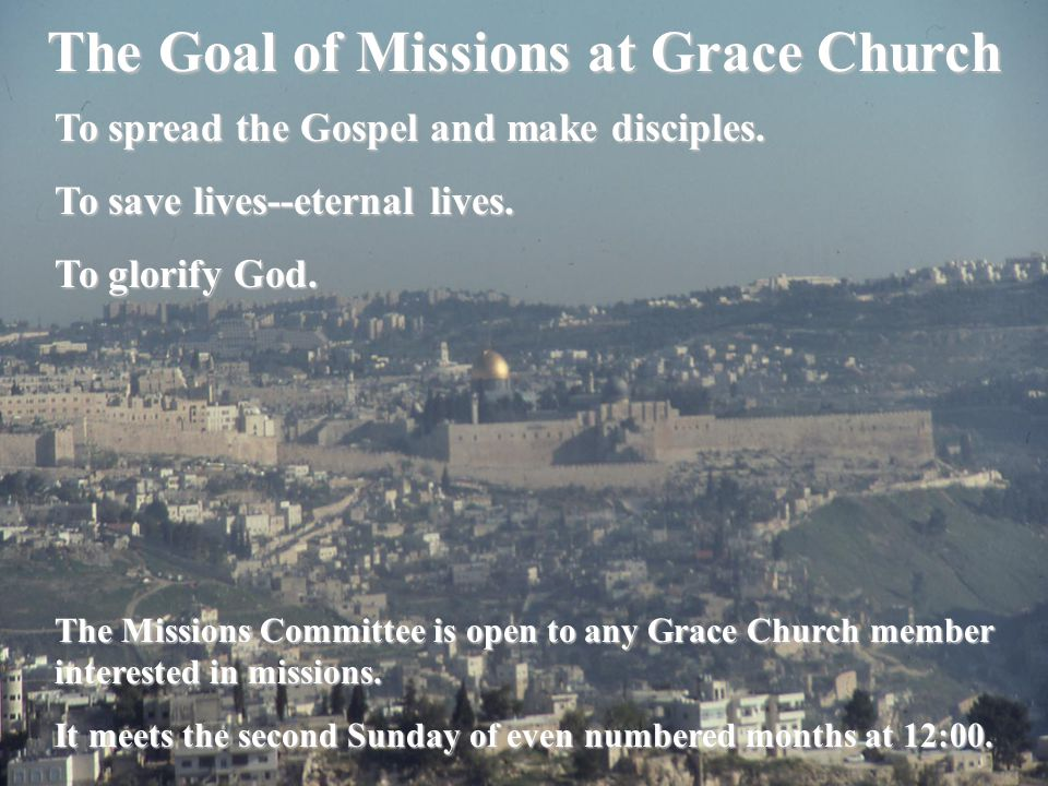 The Goal of Missions at Grace Church To spread the Gospel and make disciples.
