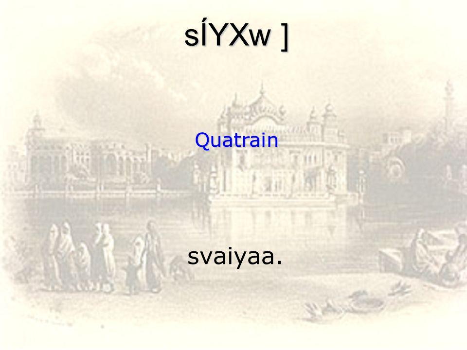 svaiyaa. sÍYXw ] Quatrain