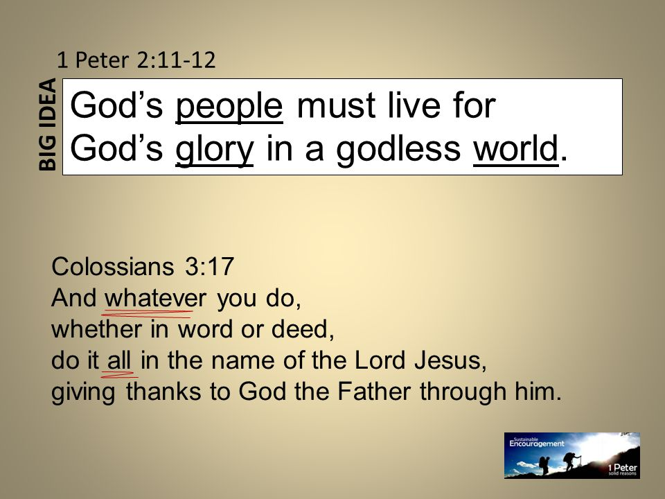 BIG IDEA God's people must live for God's glory in a godless world.