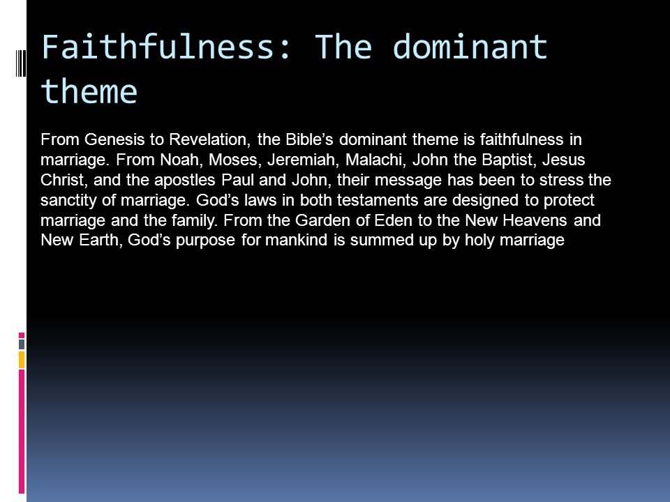 Faithfulness: The dominant theme From Genesis to Revelation, the Bible's dominant theme is faithfulness in marriage.