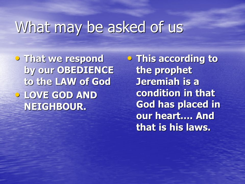 What may be asked of us That we respond by our OBEDIENCE to the LAW of God That we respond by our OBEDIENCE to the LAW of God LOVE GOD AND NEIGHBOUR.
