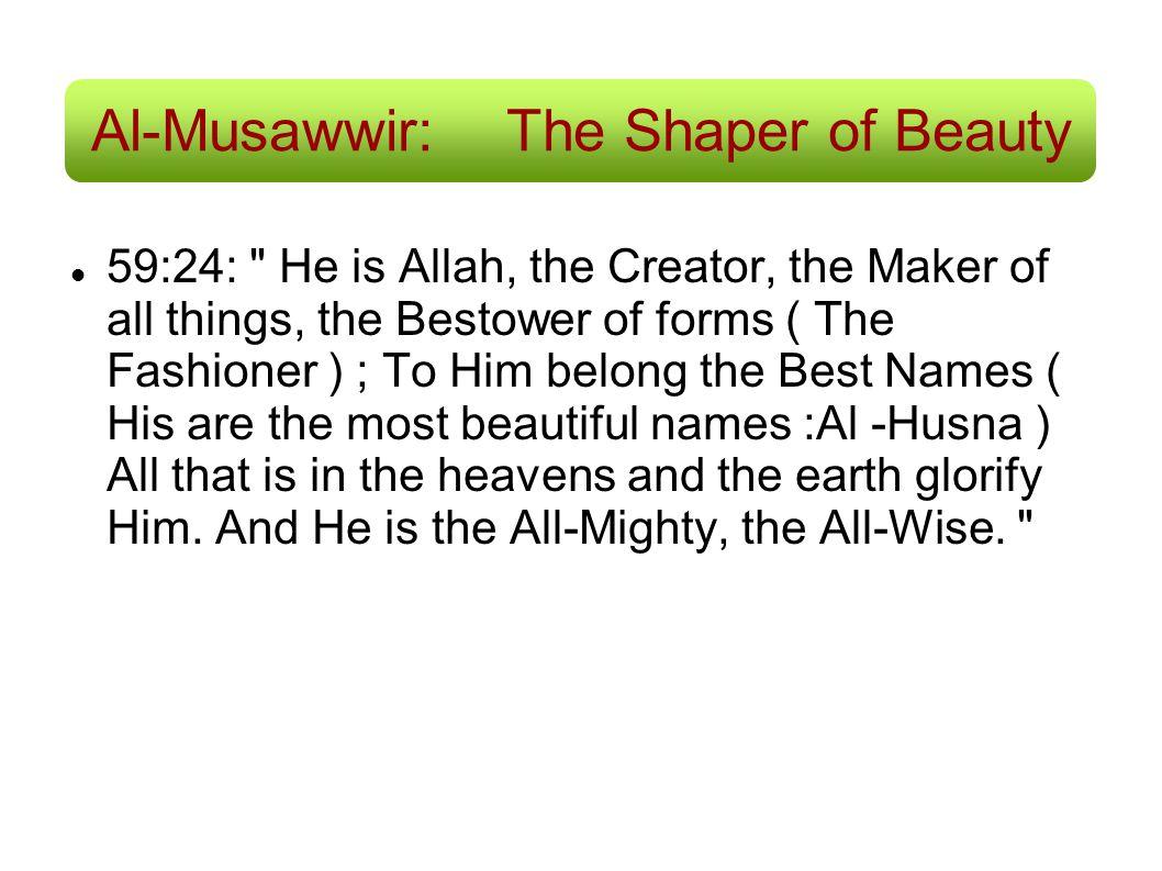 Al-Musawwir:The Shaper of Beauty 59:24:
