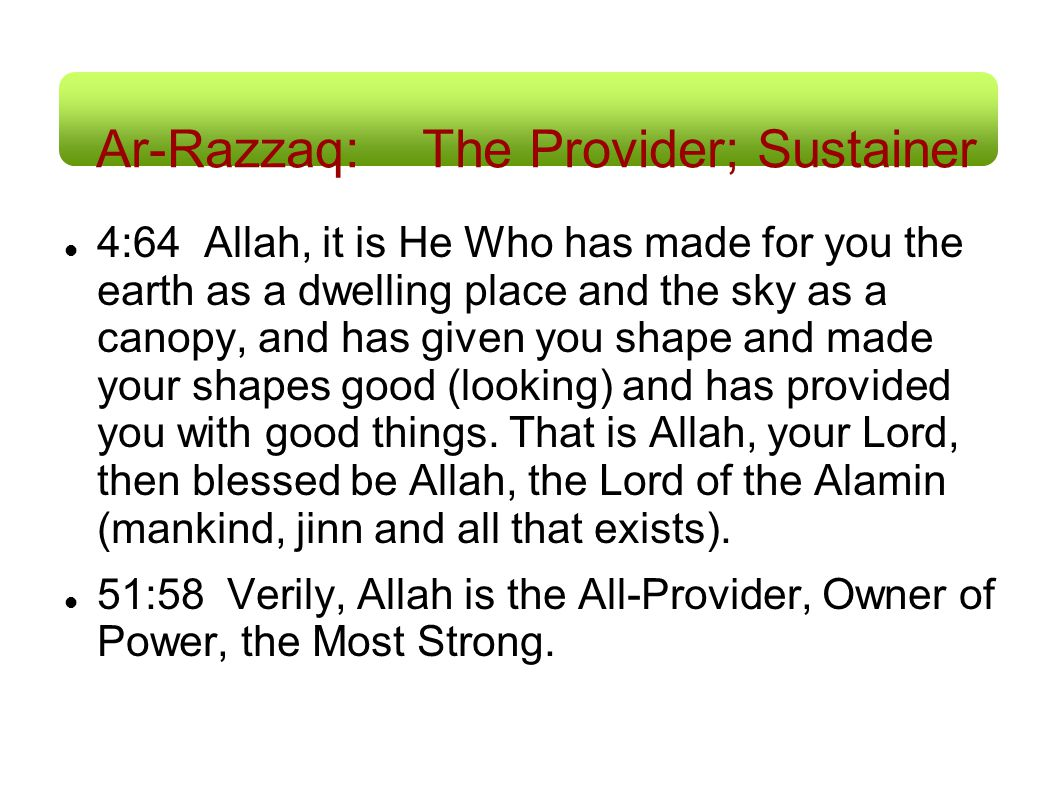 Ar-Razzaq: The Provider; Sustainer 4:64 Allah, it is He Who has made for you the earth as a dwelling place and the sky as a canopy, and has given you