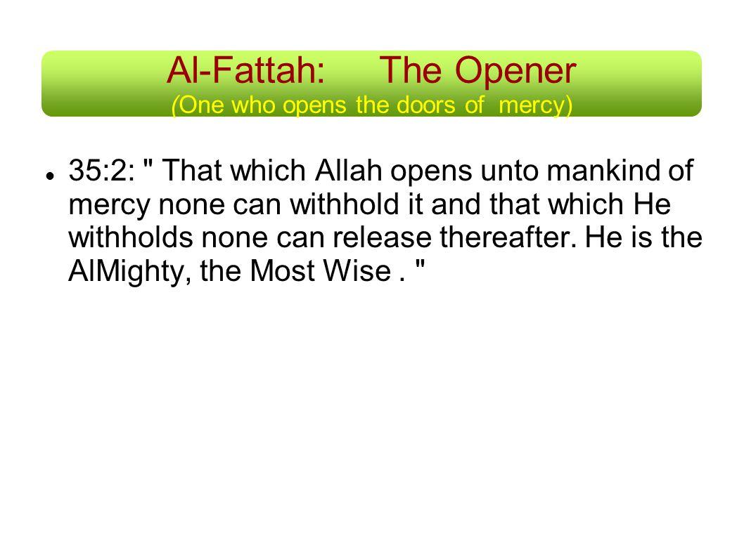 Al-Fattah:The Opener (One who opens the doors of mercy) 35:2: