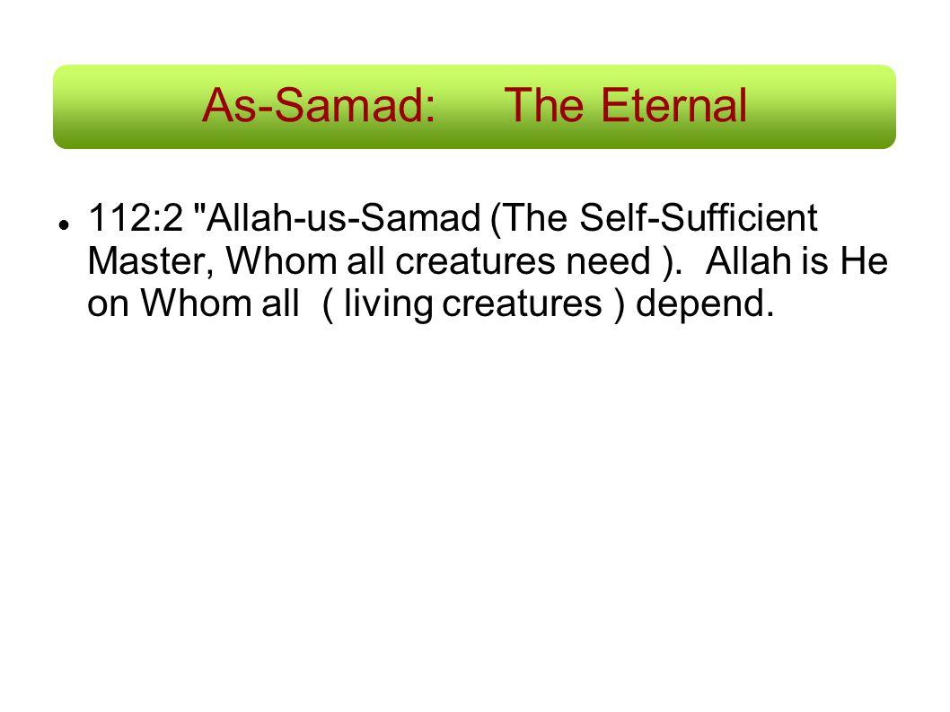 As-Samad:The Eternal 112:2