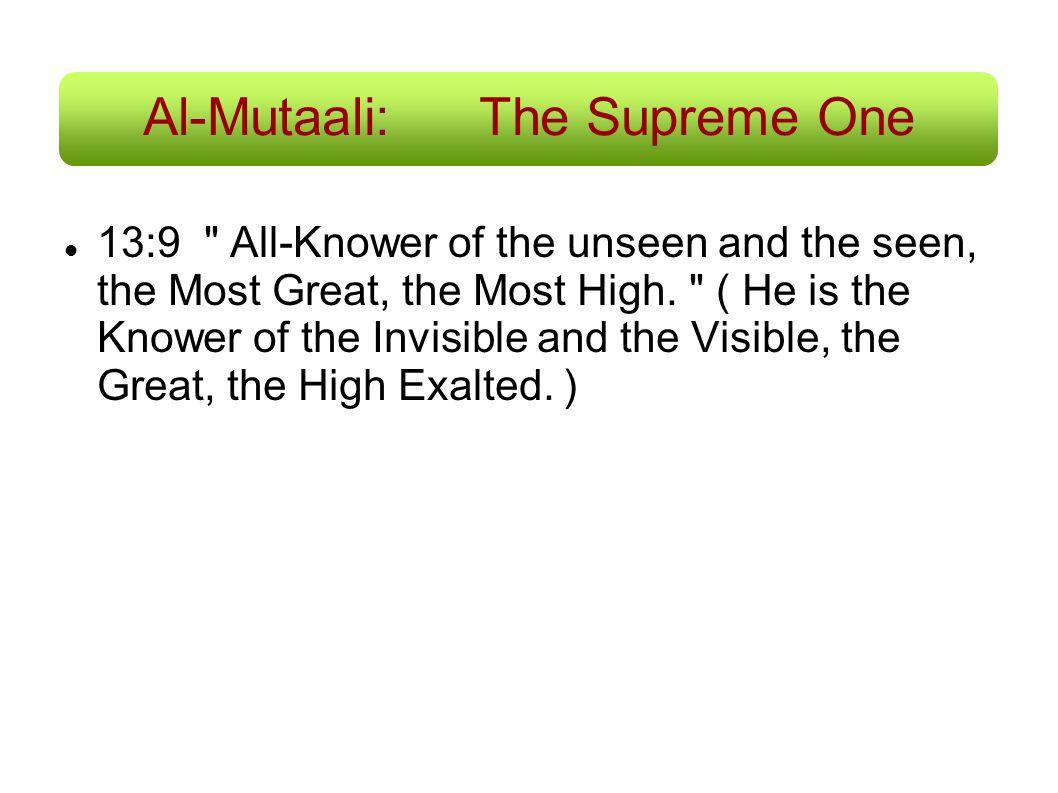 Al-Mutaali:The Supreme One 13:9