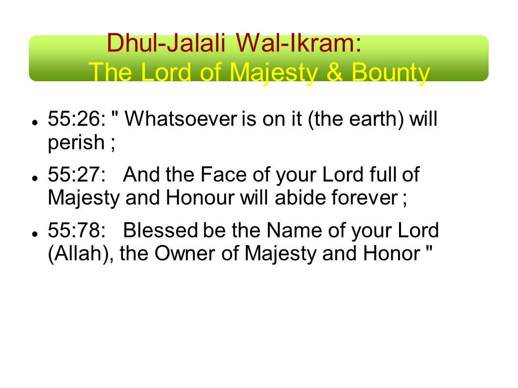 Dhul-Jalali Wal-Ikram: The Lord of Majesty & Bounty 55:26: