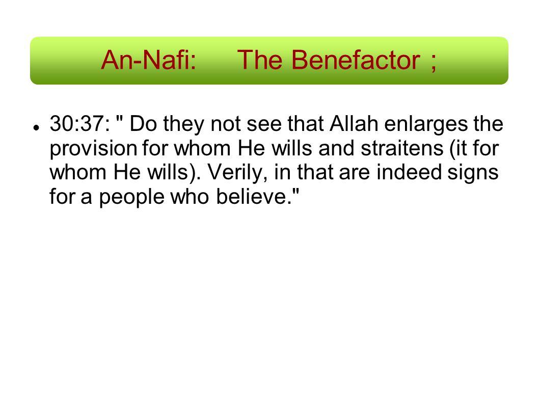An-Nafi: The Benefactor ; 30:37: