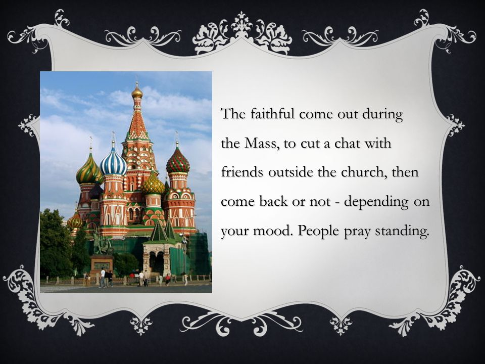 The faithful come out during the Mass, to cut a chat with friends outside the church, then come back or not - depending on your mood.