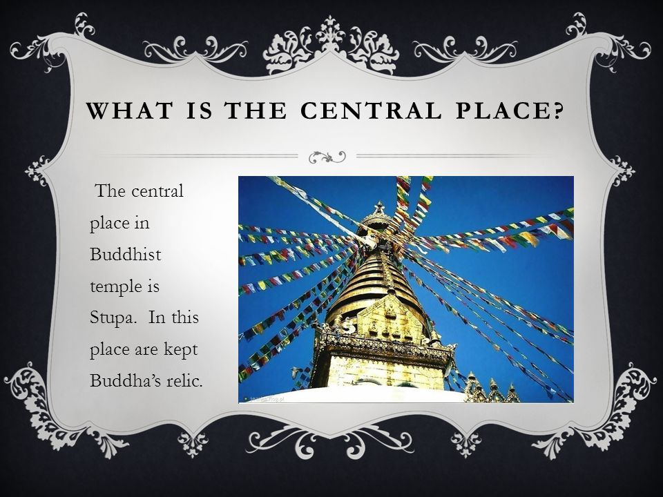 WHAT IS THE CENTRAL PLACE. The central place in Buddhist temple is Stupa.
