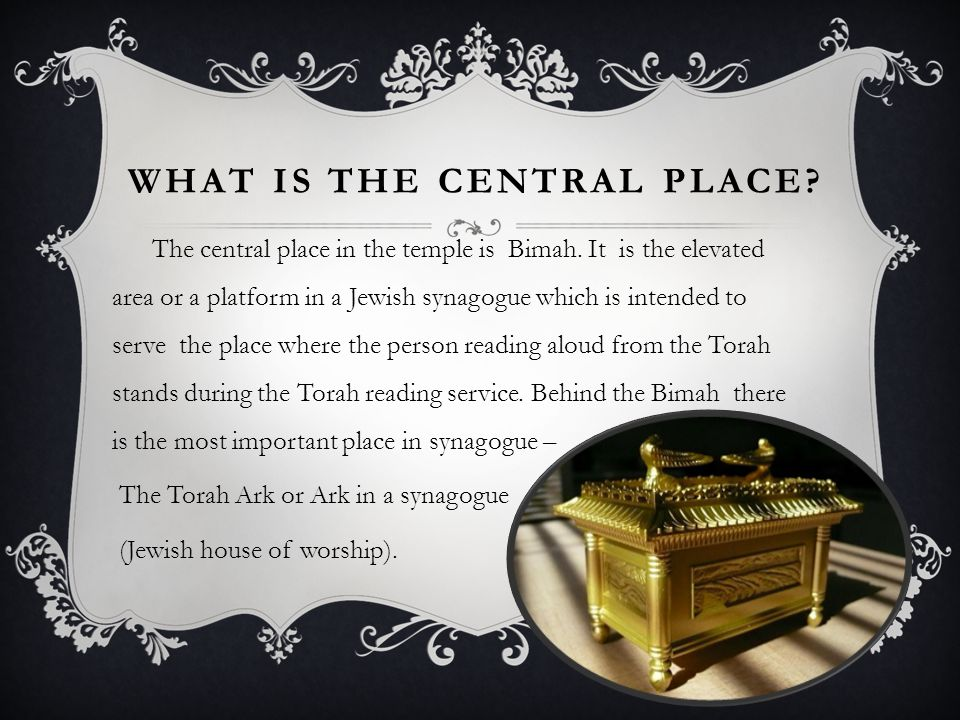 WHAT IS THE CENTRAL PLACE. The central place in the temple is Bimah.