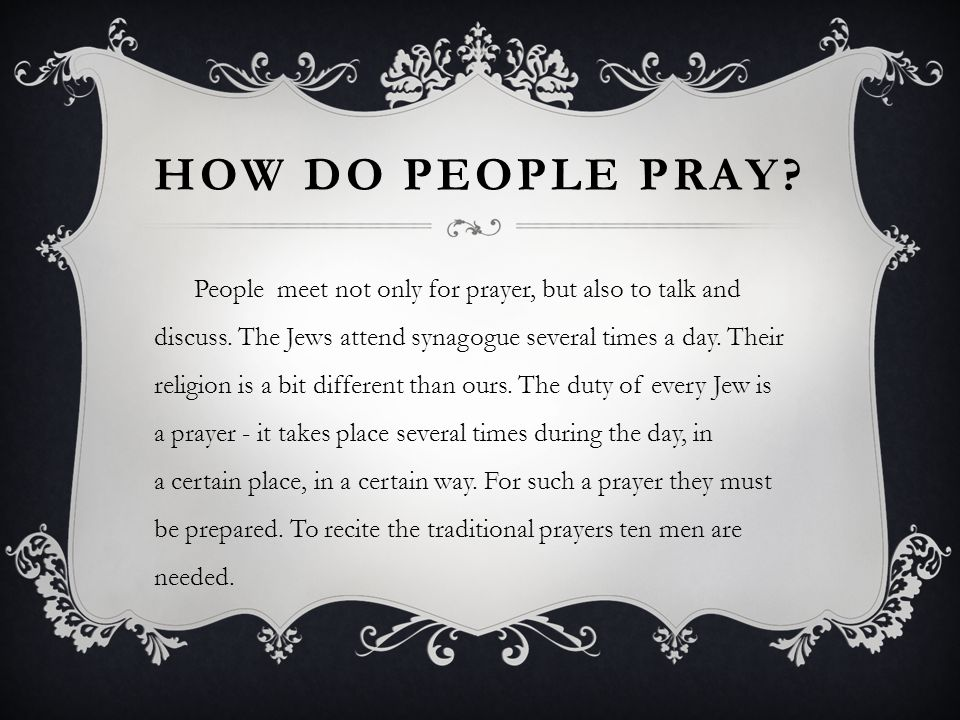 HOW DO PEOPLE PRAY. People meet not only for prayer, but also to talk and discuss.