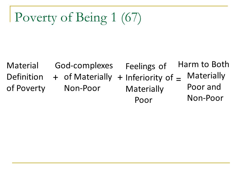 Material Definition of Poverty God-complexes of Materially Non-Poor Feelings of Inferiority of Materially Poor Harm to Both Materially Poor and Non-Po