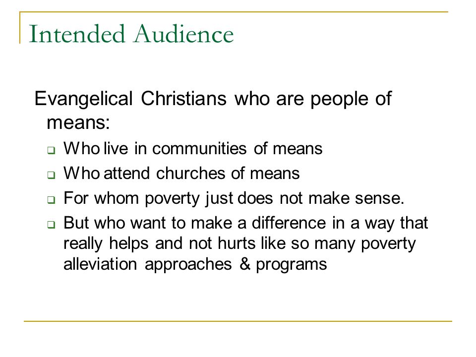 Intended Audience Evangelical Christians who are people of means:  Who live in communities of means  Who attend churches of means  For whom poverty