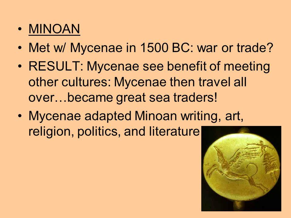 MINOAN Met w/ Mycenae in 1500 BC: war or trade.
