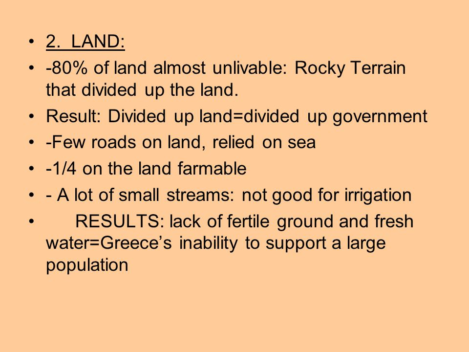 2. LAND: -80% of land almost unlivable: Rocky Terrain that divided up the land.