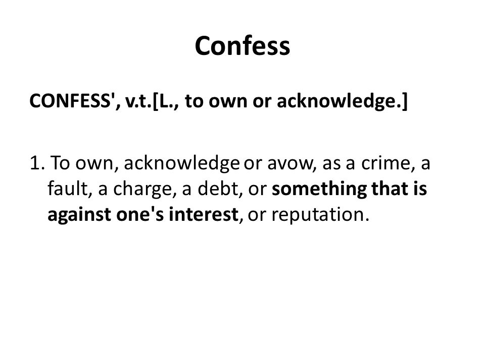 Confess CONFESS , v.t.[L., to own or acknowledge.] 1.