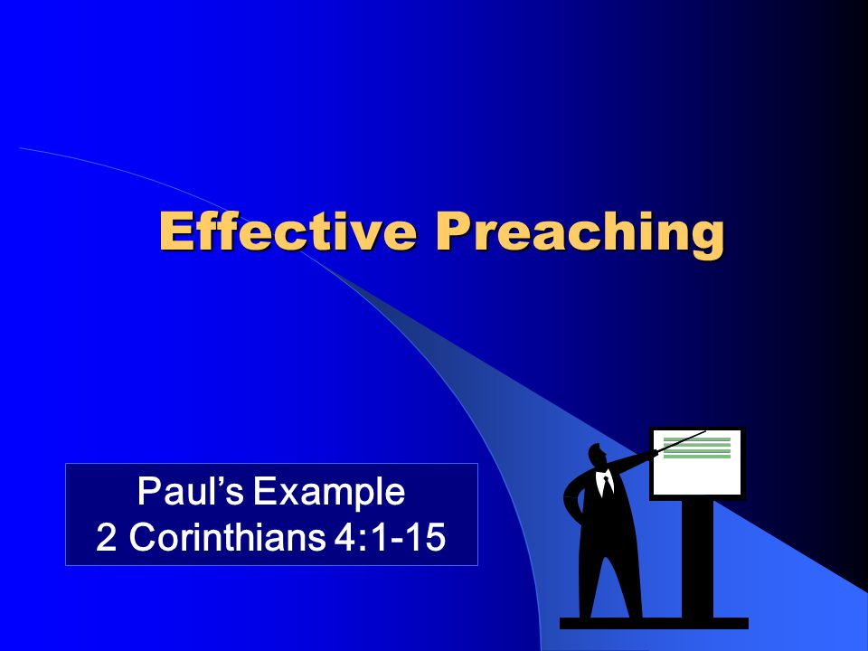Effective Preaching Paul's Example 2 Corinthians 4:1-15