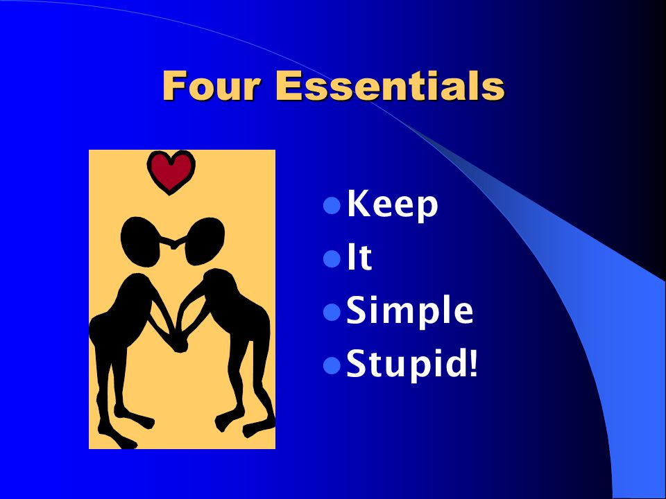 Four Essentials Keep It Simple Stupid!