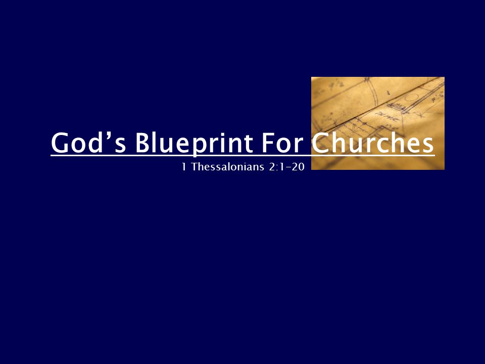 God's Blueprint For Churches 1 Thessalonians 2:1-20