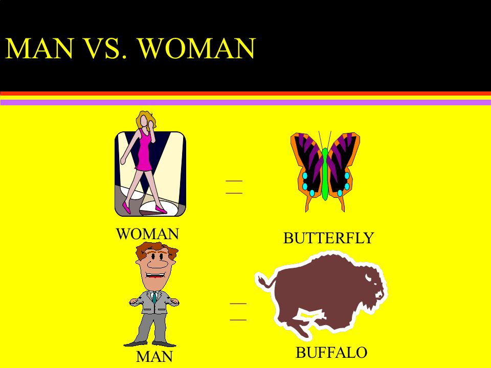 MAN VS. WOMAN WOMAN MAN __ BUTTERFLY BUFFALO __