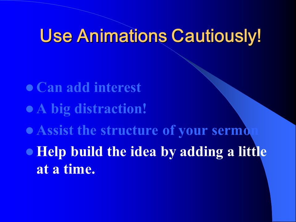 Use Animations Cautiously. Can add interest A big distraction.