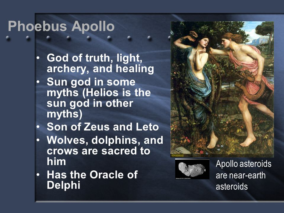 Phoebus Apollo God of truth, light, archery, and healing Sun god in some myths (Helios is the sun god in other myths) Son of Zeus and Leto Wolves, dol