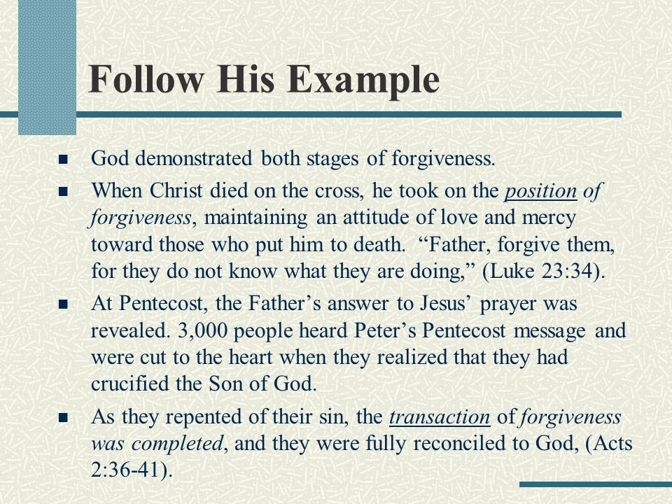Follow His Example God demonstrated both stages of forgiveness.