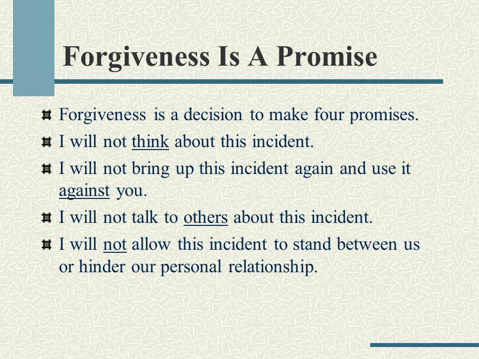 Forgiveness Is A Promise Forgiveness is a decision to make four promises.