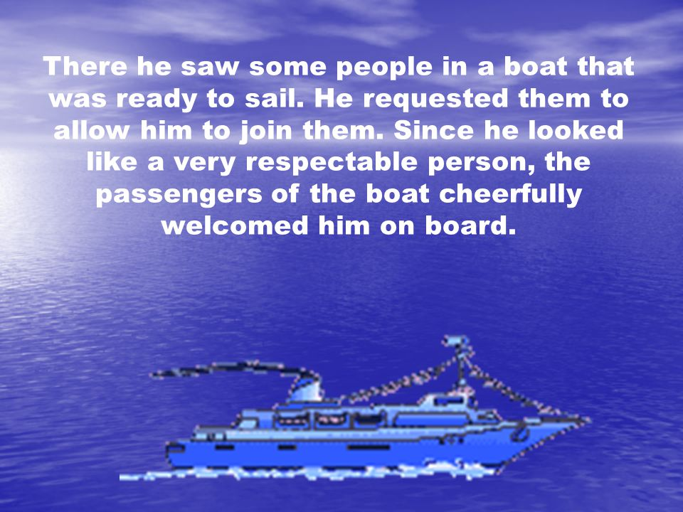 There he saw some people in a boat that was ready to sail.