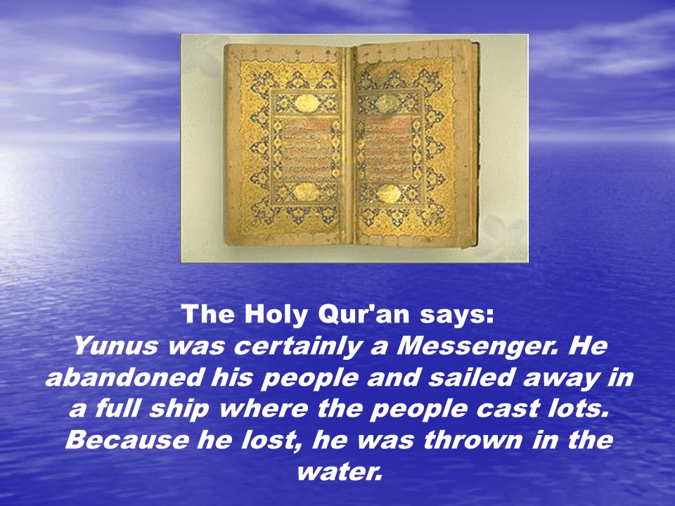 The Holy Qur an says: Yunus was certainly a Messenger.