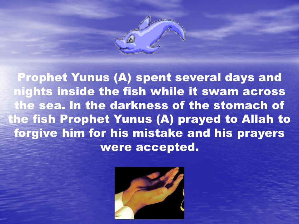 Prophet Yunus (A) spent several days and nights inside the fish while it swam across the sea.