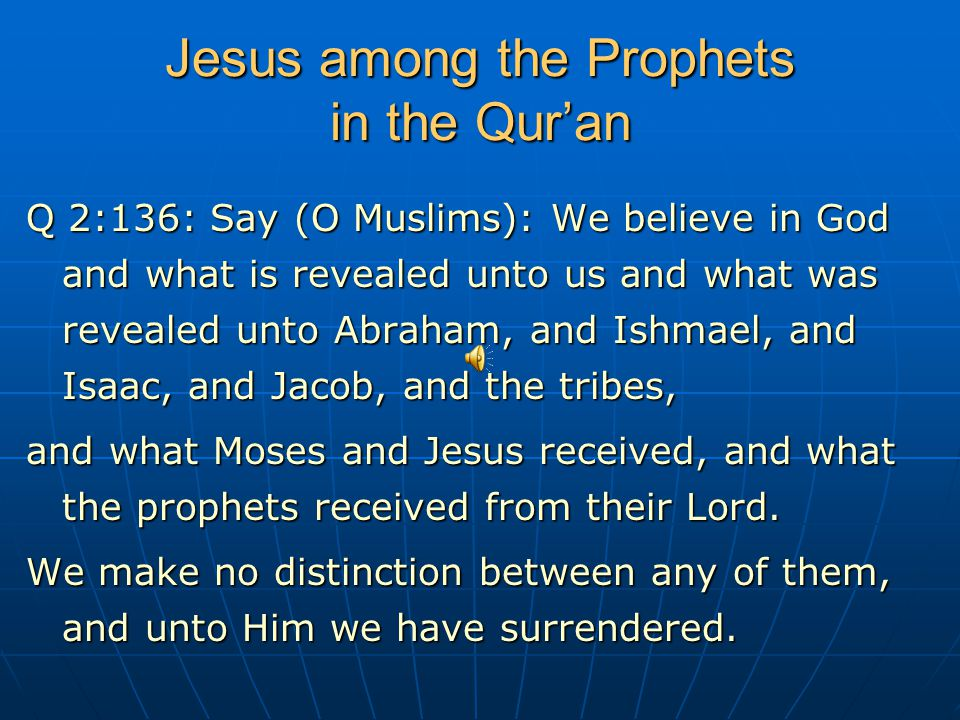 Jesus among the Prophets in the Qur'an Q 2:136: Say (O Muslims): We believe in God and what is revealed unto us and what was revealed unto Abraham, an