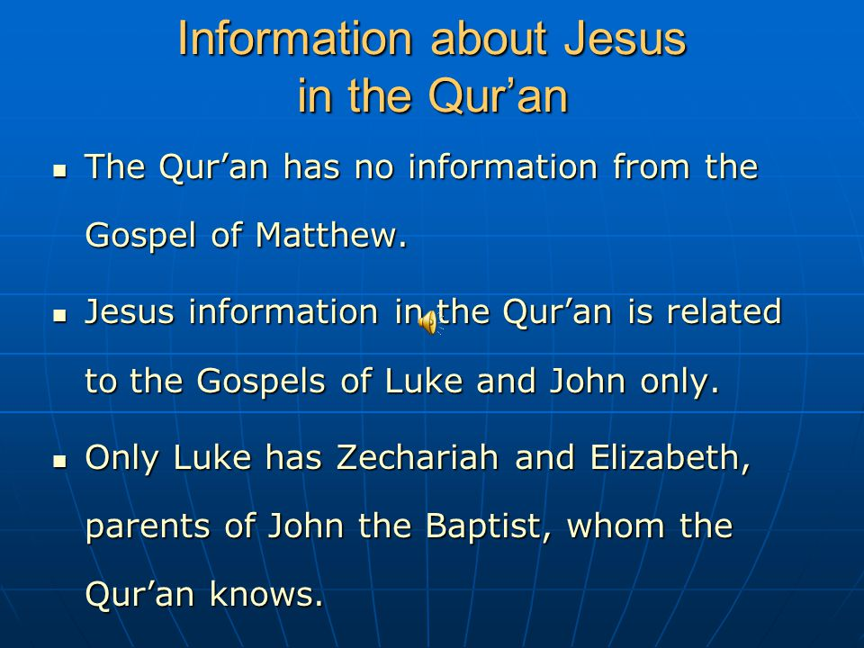 Information about Jesus in the Qur'an The Qur'an has no information from the Gospel of Matthew. The Qur'an has no information from the Gospel of Matth