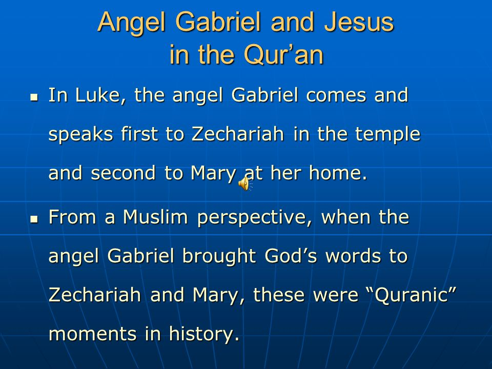 Angel Gabriel and Jesus in the Qur'an In Luke, the angel Gabriel comes and speaks first to Zechariah in the temple and second to Mary at her home.