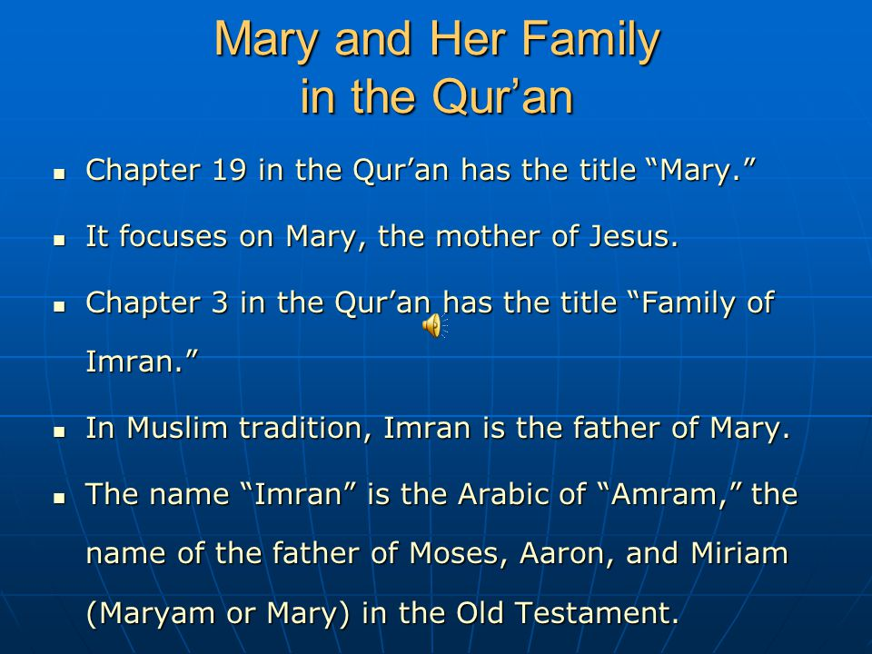 """Mary and Her Family in the Qur'an Chapter 19 in the Qur'an has the title """"Mary."""" Chapter 19 in the Qur'an has the title """"Mary."""" It focuses on Mary, th"""