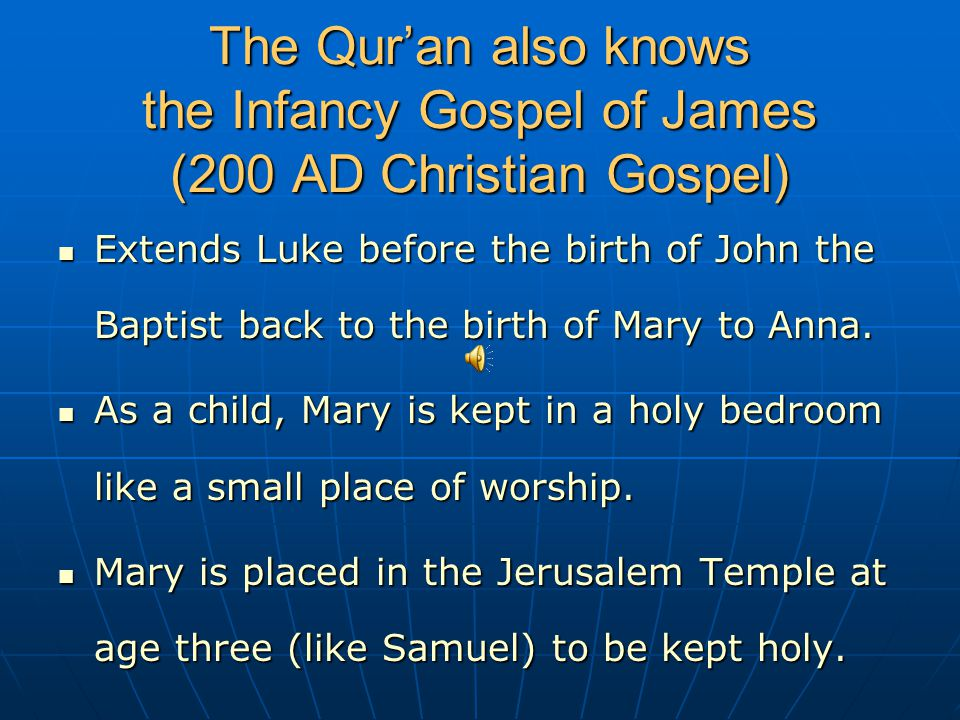 The Qur'an also knows the Infancy Gospel of James (200 AD Christian Gospel) Extends Luke before the birth of John the Baptist back to the birth of Mary to Anna.