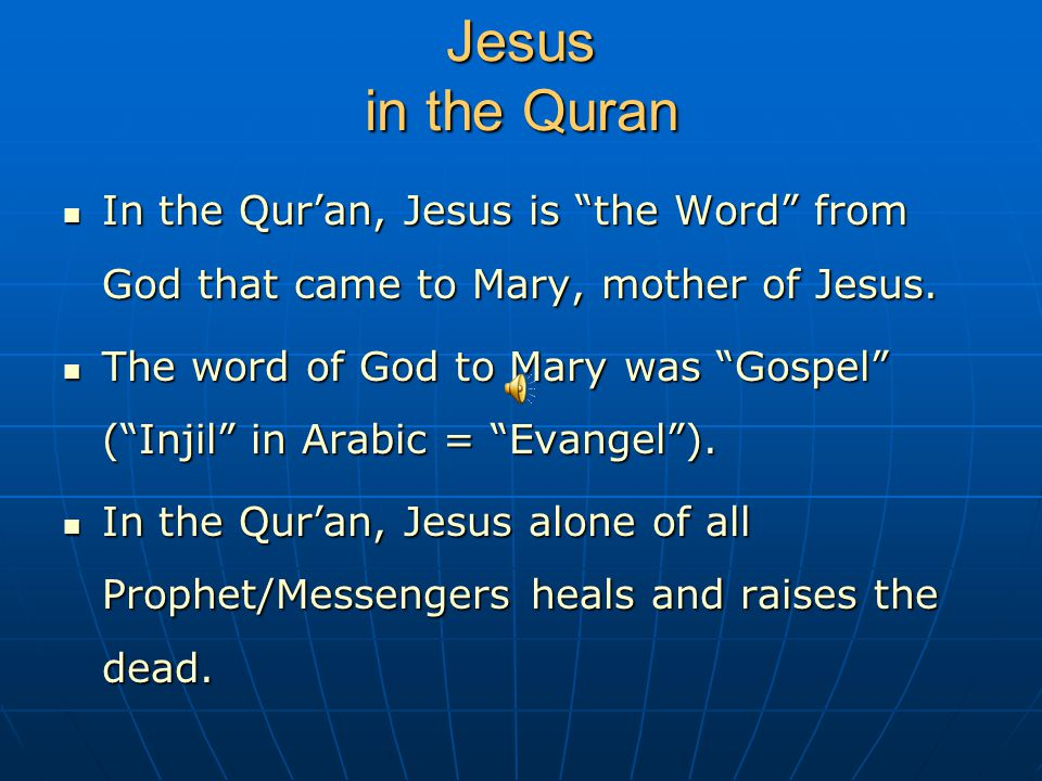 Jesus in the Quran In the Qur'an, Jesus is the Word from God that came to Mary, mother of Jesus.