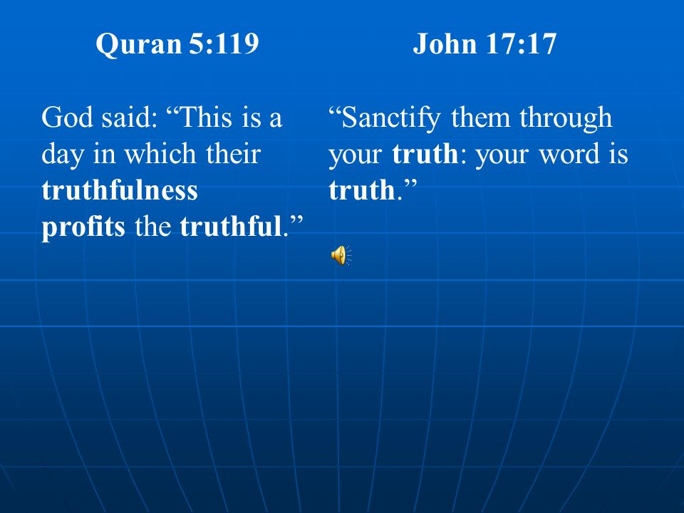 Quran 5:119 God said: This is a day in which their truthfulness profits the truthful. John 17:17 Sanctify them through your truth: your word is truth.